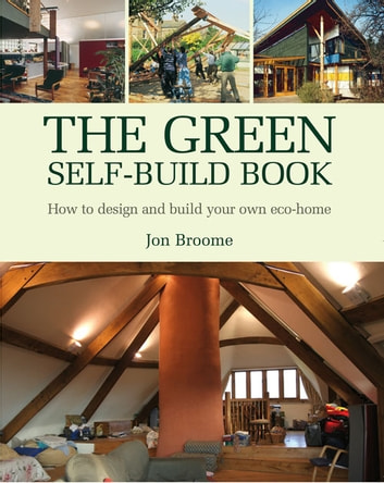 Green Self-Build Book - How to Design and Build Your Own Eco-Home ebook by Jon Broome