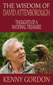 The Wisdom of David Attenborough - Thoughts of a National Treasure ebook by Kenny Gordon