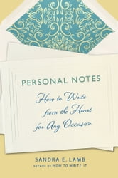 Personal Notes - How to Write from the Heart for Any Occasion ebook by Sandra E. Lamb