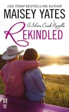 Rekindled ebook by Maisey Yates