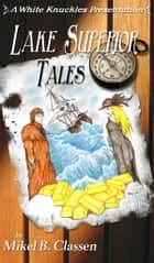 Lake Superior Tales ebook by Mikel Classen