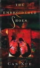 The Embroidered Shoes - Stories eBook by Can Xue, Ronald R. Janssen, Jian Zhang