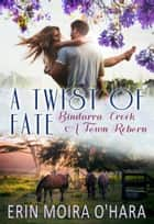 A Twist of Fate (Bindarra Creek A Town Reborn Series) ebook by Erin Moira O'Hara