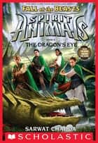 The Dragon's Eye (Spirit Animals: Fall of the Beasts, Book 8) ebook by Sarwat Chadda