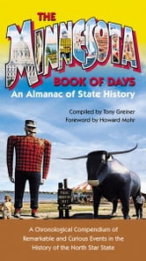Minnesota Book of Days: An Almanac of State History ebook by Tony Greiner,Howard Mohr