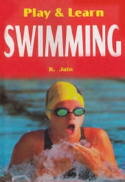 Play & learn Swimming ebook by R. Jain