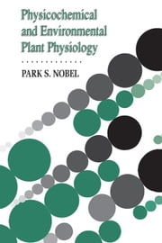 Physicochemical and Environmental Plant Physiology ebook by Nobel, Park S.