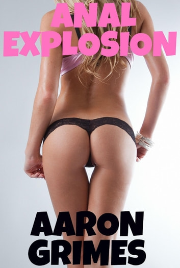 Anal Explosion ebook by Aaron Grimes