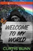 Welcome to My World - A Novel ebook by Curtis Bunn