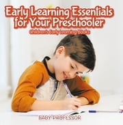 Early Learning Essentials for Your Preschooler - Children's Early Learning Books ebook by Baby Professor