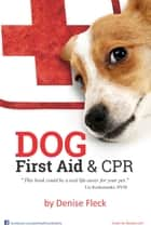 Dog First Aid & CPR ebook by Denise Fleck