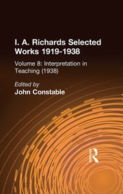 Interpretation In Teaching V 8 ebook by John Constable,I. A. Richards