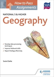 How to Pass National 5 and Higher Assignments: Geography ebook by Susan Clarke