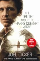 The Truth About the Harry Quebert Affair eBook by Joël Dicker