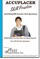 ACCUPLACER Skill Practice! - Practice Test Questions for the ACCUPLACER Test! ebook by Complete Test Preparation Inc.