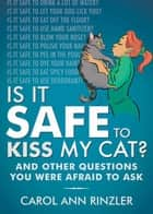 Is It Safe to Kiss My Cat? - And Other Questions You Were Afraid to Ask ebook by Carol Ann Rinzler