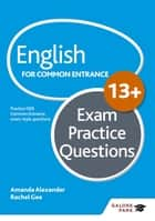 English for Common Entrance at 13+ Exam Practice Questions ebook by Amanda Alexander, Rachel Gee