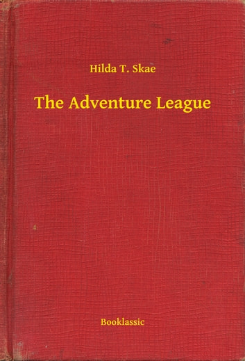 The Adventure League ebook by Hilda T. Skae