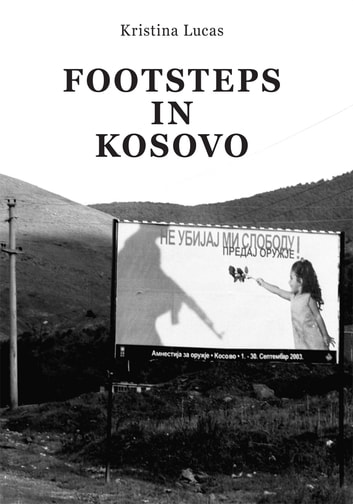 Footsteps in Kosovo ebook by Kristina Lucas
