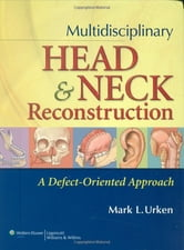 Multidisciplinary Head and Neck Reconstruction - A Defect-Oriented Approach ebook by Mark L. Urken