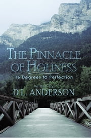 The Pinnacle of Holiness - 16 Degrees to Perfection ebook by D.L. Anderson