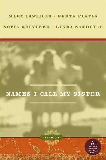 Names I Call My Sister - Stories eBook by Mary Castillo,Berta Platas,Sofia Quintero,Lynda Sandoval