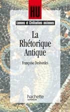 La Rhétorique antique eBook by Marc Baratin, Françoise Desbordes