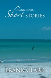 Frank Clark Short Stories ebook by Frank Clark