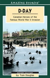 D-Day - Canadian Heroes of the Famous World War II Invasion ebook by Tom Douglas