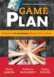 Game Plan - a Playbook for Developing Winning PLCs at Work™ ebook by Hector Garcia,Katherine McCluskey