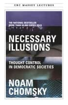 Necessary Illusions - Thought Control in Democratic Societies ebook by Noam Chomsky