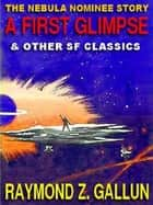 A First Glimpse & Other Science Fiction Classics ebook by Raymond Z. Gallun