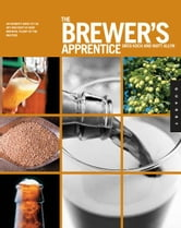 The Brewer's Apprentice: An Insider's Guide to the Art and Craft of Beer Brewing, Taught by the Masters - An Insider's Guide to the Art and Craft of Beer Brewing, Taught by the Masters ebook by Greg Koch,Matt Allyn