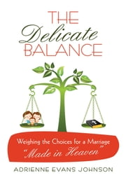 "The Delicate Balance - Weighing the Choices for a Marriage ""Made in Heaven"" ebook by Adrienne Evans Johnson"