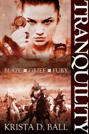 Tranquility: Blaze, Grief, & Fury Box Set ebook by Krista D. Ball