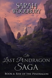 Rise of the Pendragon (The Last Pendragon Saga) ebook by Sarah Woodbury