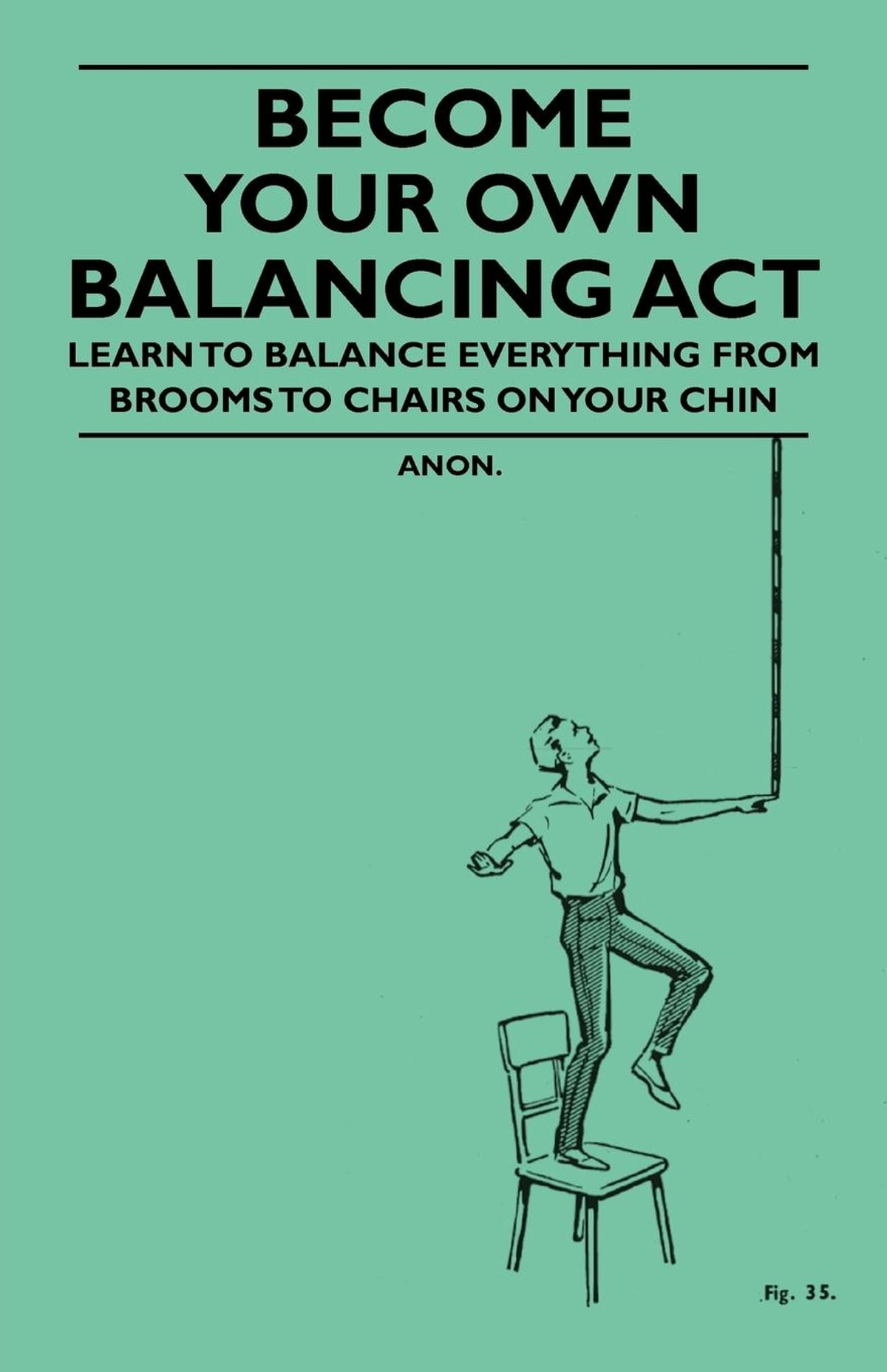 Outstanding Become Your Own Balancing Act Learn To Balance Everything From Brooms To Chairs On Your Chin Ebook By Anon Rakuten Kobo Beatyapartments Chair Design Images Beatyapartmentscom