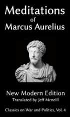 Meditations of Marcus Aurelius - New Modern Edition ebook by Marcus Aurelius, Jeff Mcneill