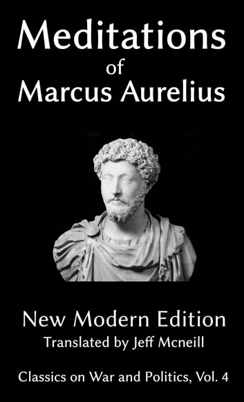Meditations of Marcus Aurelius - New Modern Edition ebook by Marcus Aurelius,Jeff Mcneill