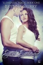 Earth Enchanted ebook by Brynna Curry