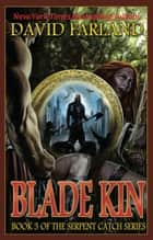 Blade Kin - Book Three of the Serpent Catch Series ebook by David Farland