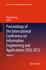 Proceedings of the International Conference on Information Engineering and Applications (IEA) 2012 - Volume 1 ebook by Zhicai Zhong