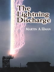 The Lightning Discharge ebook by Martin A. Uman