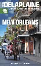 New Orleans: The Delaplaine 2016 Long Weekend Guide ebook by Andrew Delaplaine