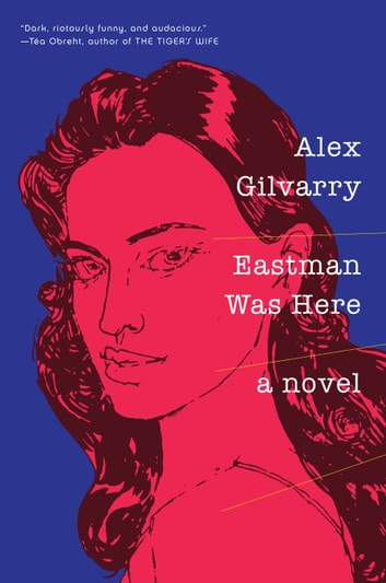 Eastman Was Here ebook by Alex Gilvarry