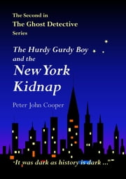 The Hurdy Gurdy Boy and the New York Kidnap ebook by Peter John Cooper