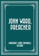 John Ward, Preacher ebook by Margaret Wade Campbell Deland