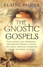 The Gnostic Gospels eBook by Elaine Pagels
