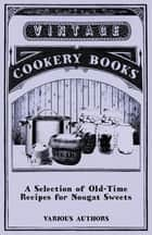 A Selection of Old-Time Recipes for Nougat Sweets ebook by Various