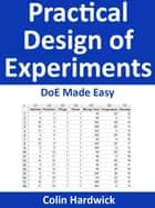 Practical Design of Experiments - DoE Made Easy! (Statistics for Engineers Series) ebook by Colin Hardwick